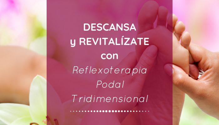 Descansa y Revitalízate con Reflexoterapia Podal Tridimensional